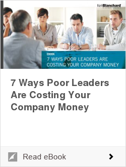 7 Ways Poor Leaders Are Costing Your Company Money | Ken Blanchard