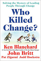 Who Killed Change by Ken Blanchard and Pat Zigarmi