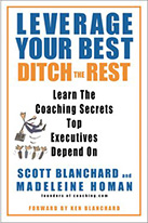 Leverage Your Best, Ditch the Rest - Coaching Executives by Madeleine Homan Blanchard and Scott Blanchard
