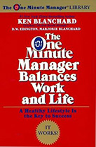 The One Minute Manager Balances Life and Work by Ken Blanchard and Margie Blanchard