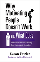 Why Motivating People Doesn't Work and What Does by Susan Fowler